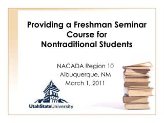 Providing a Freshman Seminar Course for  Nontraditional Students