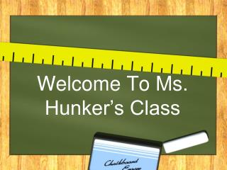 Welcome To Ms. Hunker�s Class