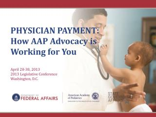 PHYSICIAN  PAYMENT:  How AAP Advocacy is Working for You