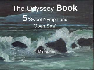 "The Odyssey  Book 5 ""Sweet Nymph and  Open Sea"""