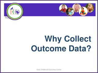 Why Collect  Outcome  Data ?