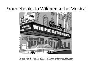 From  ebooks  to Wikipedia the Musical