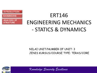 ERT146 ENGINEERING MECHANICS - STATICS & DYNAMICS