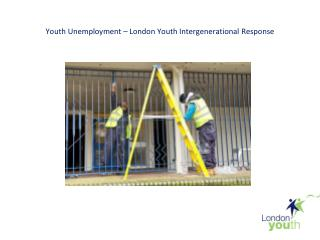 Youth Unemployment – London  Youth Intergenerational  Response