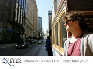 Where will a degree at Exeter take you?