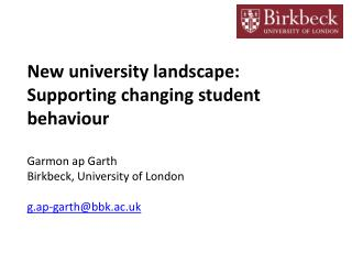 New  university landscape:  Supporting changing student behaviour Garmon ap  Garth Birkbeck , University of  London g.a