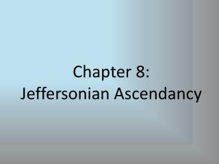 Chapter 8:  Jeffersonian Ascendancy