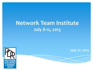 Network Team Institute July 8-12, 2013