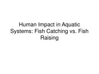 human impact in aquatic systems: fish catching vs. fish raising