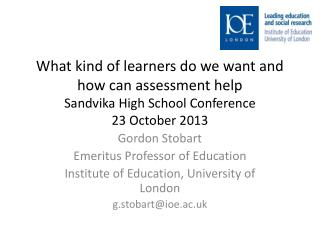 What kind of learners do we want and how can  assessment  help Sandvika  High School Conference 23 October 2013