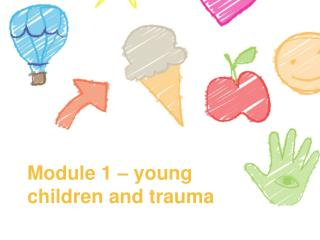 Module  1  –  young children and trauma