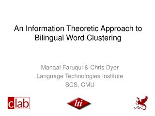 An Information Theoretic Approach to  Bilingual Word Clustering