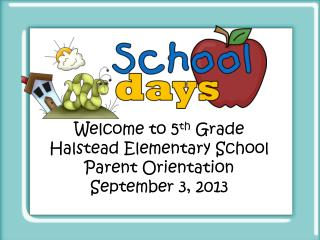 Welcome to 5 th  Grade Halstead Elementary School Parent Orientation September 3, 2013