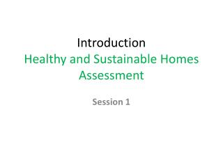 Introduction Healthy  and Sustainable Homes Assessment