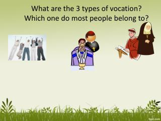 What are the 3 types of vocation? Which one do most people belong to?