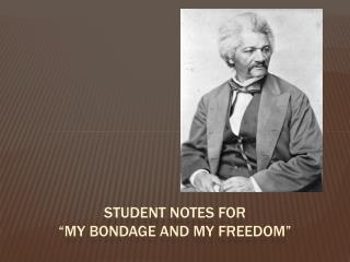 "Student notes for  ""my bondage and my freedom"""