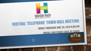 VIRTUAL 'Telephone'  Town hall  Meeting