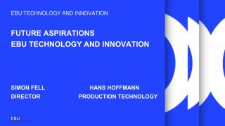 EBU TECHNOLOGY AND INNOVATION