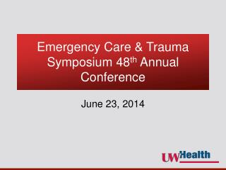 Emergency Care & Trauma Symposium 48 th  Annual Conference