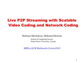 Live P2P Streaming with Scalable Video Coding and Network Coding Shabnam Mirshokraie, Mohamed Hefeeda