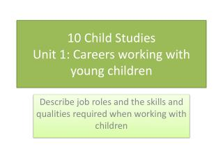 10 Child Studies Unit 1: Careers working with young children