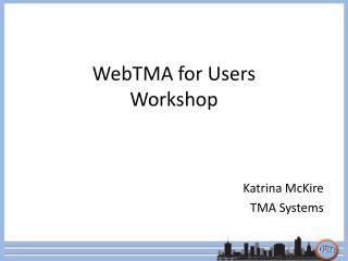 WebTMA for Users Workshop