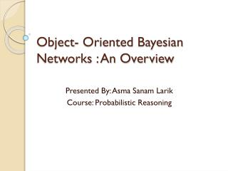 Object- Oriented Bayesian Networks : An Overview