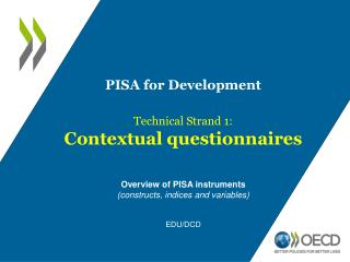 PISA for Development Technical Strand 1: Contextual questionnaires Overview of PISA instruments (constructs, indices an