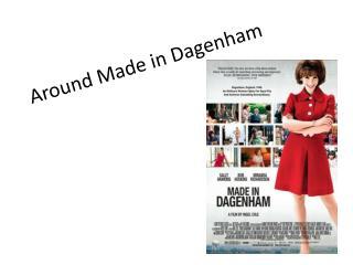 Around  Made in  Dagenham