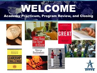 WELCOME Academy Practicum, Program Review, and Closing