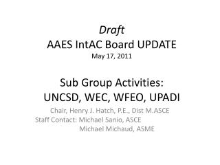 Draft AAES  IntAC Board UPDATE May 17, 2011 Sub Group Activities: UNCSD, WEC, WFEO,  UPADI