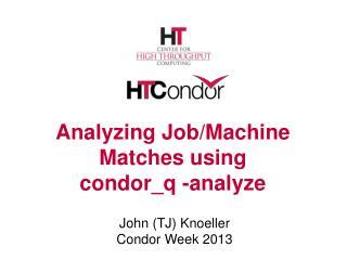 Analyzing Job/Machine Matches using condor_q  -analyze