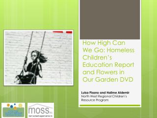 How High Can We Go: Homeless Children's Education Report and Flowers in Our Garden DVD