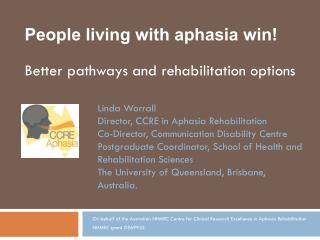 On behalf of the Australian NHMRC Centre for Clinical Research Excellence in Aphasia Rehabilitation NHMRC grant # 56993