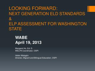 LOOKING FORWARD:   NEXT  GENERATION ELD STANDARDS  & ELP  ASSESSMENT FOR WASHINGTON STATE