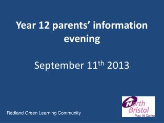 Year 12 parents' information evening  September 11 th  2013