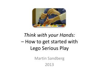 Think with your Hands: – How to get  started with  Lego  Serious Play