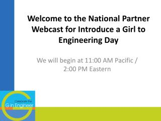 Welcome to the National Partner Webcast for Introduce a Girl to Engineering Day