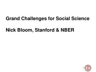 Grand Challenges for Social Science Nick Bloom, Stanford & NBER