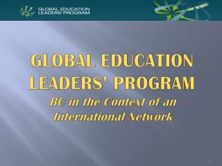 GLOBAL EDUCATION  LEADERS' PROGRAM BC in the Context of an  International Network