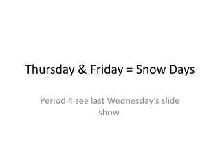 Thursday & Friday = Snow Days