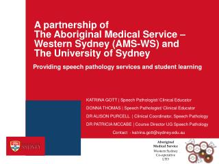 A partnership of  The Aboriginal Medical Service � Western Sydney (AMS-WS) and  The University of Sydney