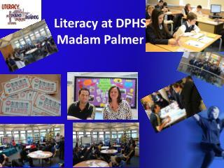 Literacy at DPHS Madam Palmer