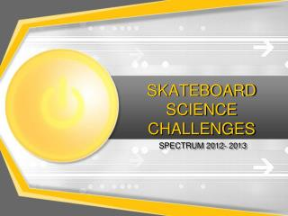 SKATEBOARD SCIENCE CHALLENGES