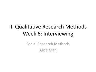 II. Qualitative Research Methods Week 6: Interviewing