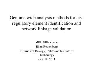 Genome wide analysis methods for  cis -regulatory element identification and network linkage validation