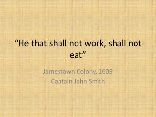 """He that shall not work, shall not eat"""