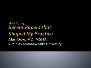 Recent Papers that Shaped My Practice Alan Dow, MD, MSHA Virginia Commonwealth University