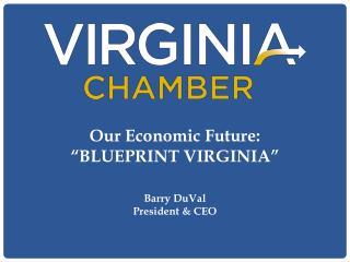"""Our Economic Future:  """"BLUEPRINT VIRGINIA"""""""