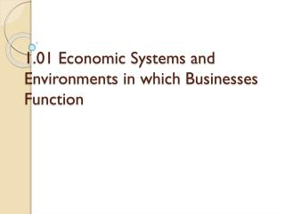 1.01 Economic Systems and Environments in which Businesses Function